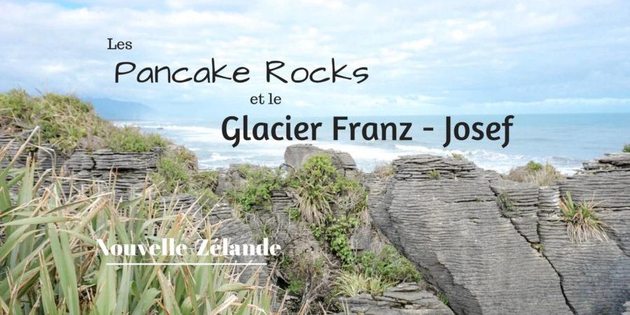 blog de voyage pour visiter le glacier Franz Josef et les pancake rocks